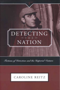 Detecting the Nation: Fictions of Detection and the Imperial Venture