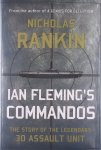 Ian Fleming's Commandos: The Story of the Legendary 30 Assault Unit by Nicholas Rankin