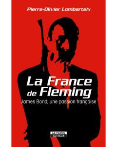 LA FRANCE DE FLEMING James Bond, une passion francais by Pierre-Olivier Lombarteix